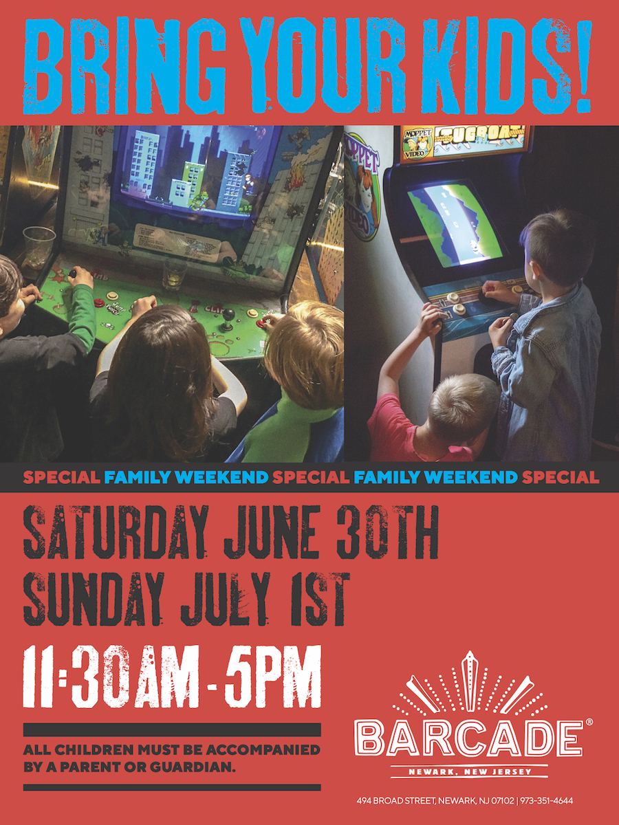 Barcade® Family Weekend 11:30am to 5pm — June 30th and July 1st, 2018 in Newark, NJ | All children must be accompanied by a parent or guardian